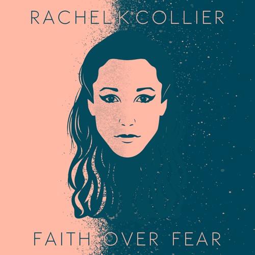 Rachel K Collier Unveils New Single 'Faith Over Fear