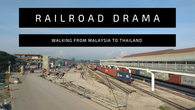 Railroad Drama, Walking from Malaysia to Thailand