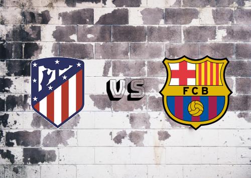 Atlético Madrid vs Barcelona  Resumen y Partido Completo