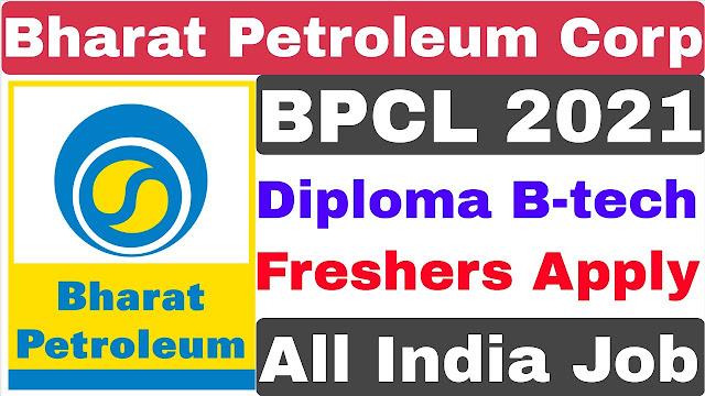 BPCL Recruitment 2021 | Diploma B-tech | Bharat Petroleum Recruitment 2021 | BPCL Job
