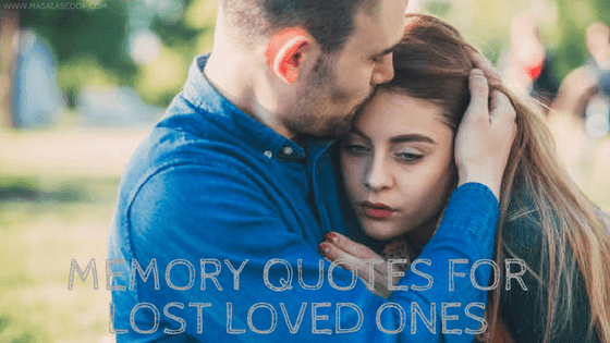 Memory Quotes For Lost Loved Ones ? Here comes the Sweetest of it all you have been waiting for.