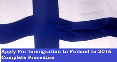 Apply For Immigration to Finland In 2016 Complete Procedure