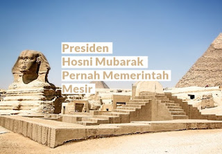 Sejarah : Pemerintahan Presiden Hosni Mubarak di Mesir hancur, setelah Demo Besar? Ini Faktanya