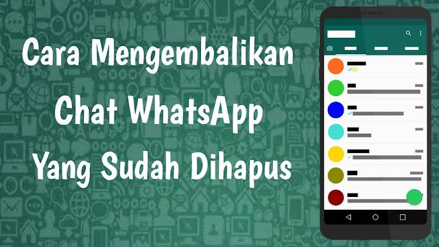 Cara Mengembalikan Chat WhatsApp yang Sudah Dihapus