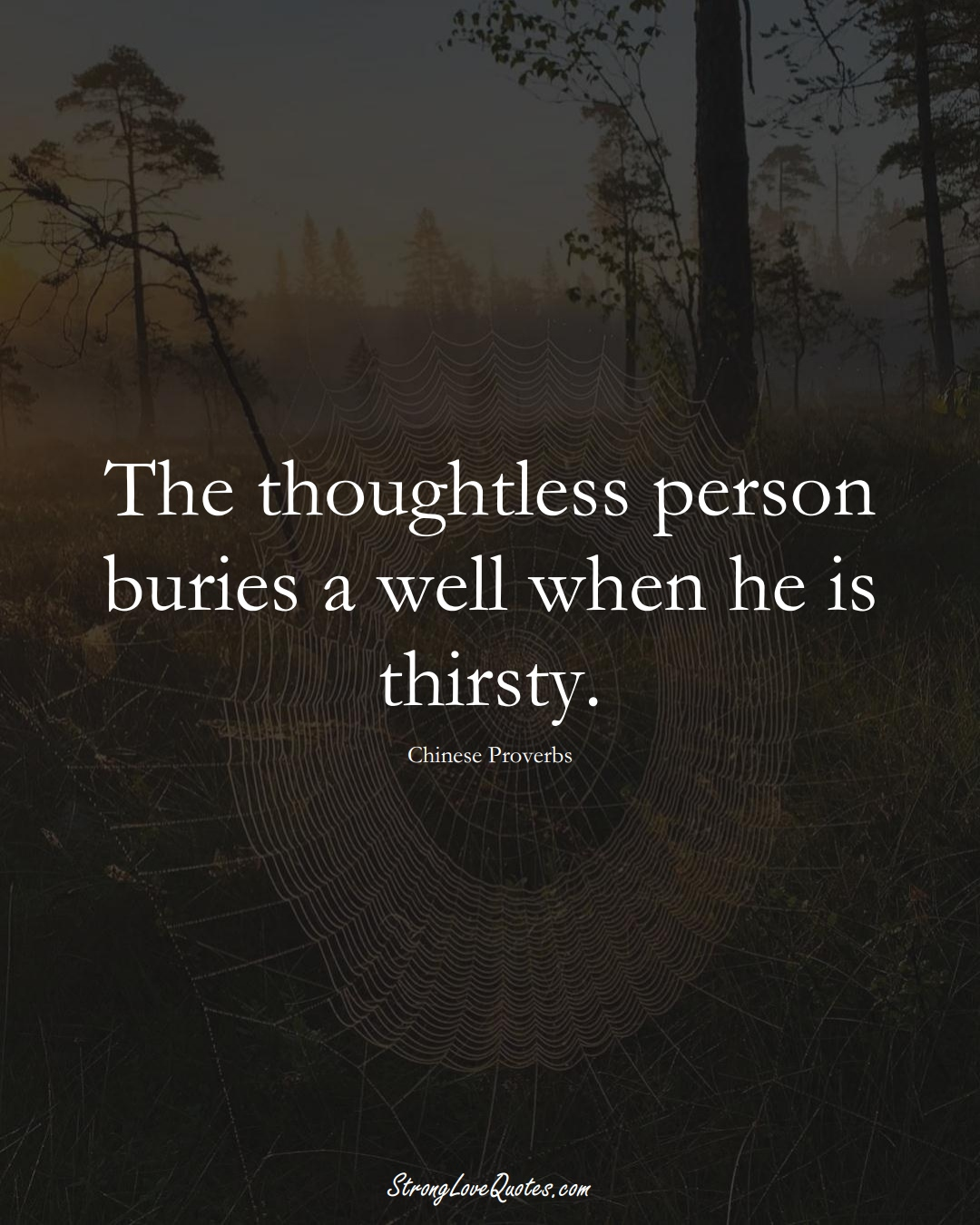 The thoughtless person buries a well when he is thirsty. (Chinese Sayings);  #AsianSayings