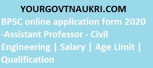 BPSC Online Application Form 2020 -Assistant Professor - Civil Engineering | Salary | Age Limit | Qualification