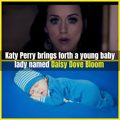 Katy Perry brings forth a young baby lady named Daisy Dove Bloom
