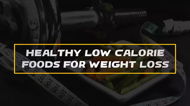 healthy low calorie foods for weight loss