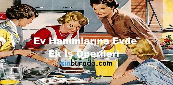 Ev Hanımlarına Evde Ek İş Önerileri