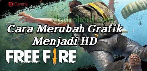 Disini akan saya jelaskan cara untuk merubah grafik game free fire menjadi HD dengan mudah