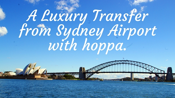 A luxury transfer from Sydney airport with hoppa