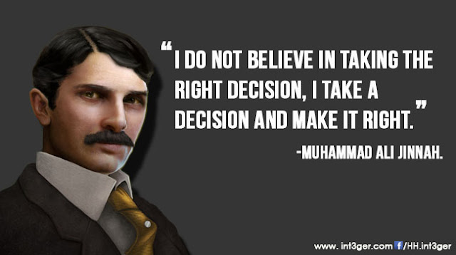 I do not believe in taking the right decision, i take a decision and make it right. Muhammad Ali Jinnah