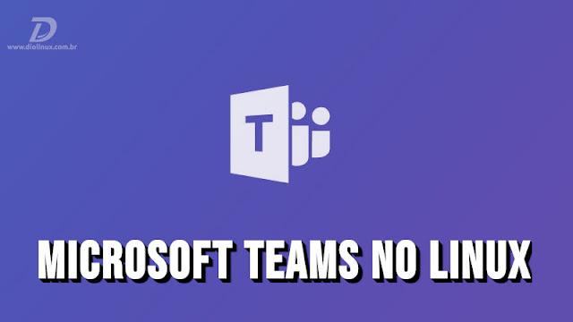 Microsoft Teams está chegando para Linux em breve