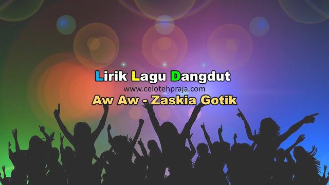 Aw Aw Lirik Lagu Dangdut - Zaskia Gotik