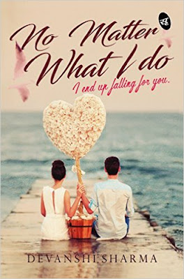 Download Free No Matter What I Do: I end up Falling for You by Devanshi Sharma Book PDF