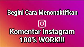 Begini  Cara Menonaktifkan Komentar Instagram 100% Work