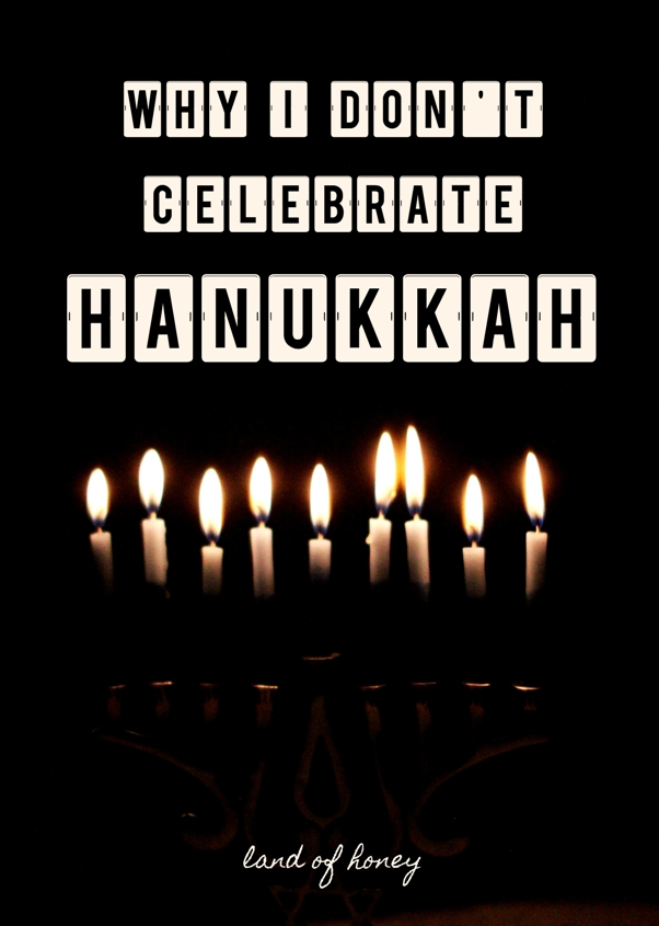 Why I Don't Celebrate Hanukkah | Land of Honey