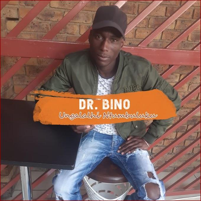 Dr. Bino - Ungalalhi Ntumbuluku (2021)   Download Mp3