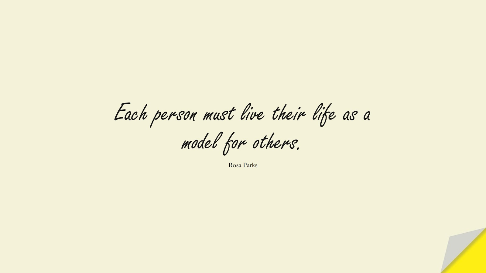 Each person must live their life as a model for others. (Rosa Parks);  #HumanityQuotes