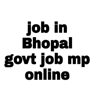 job in bhopal.jobs in govt.job in mp online.job in mp goverment.job in bhopal part time.teacher job bhopal .goovt teacher job in bhopal