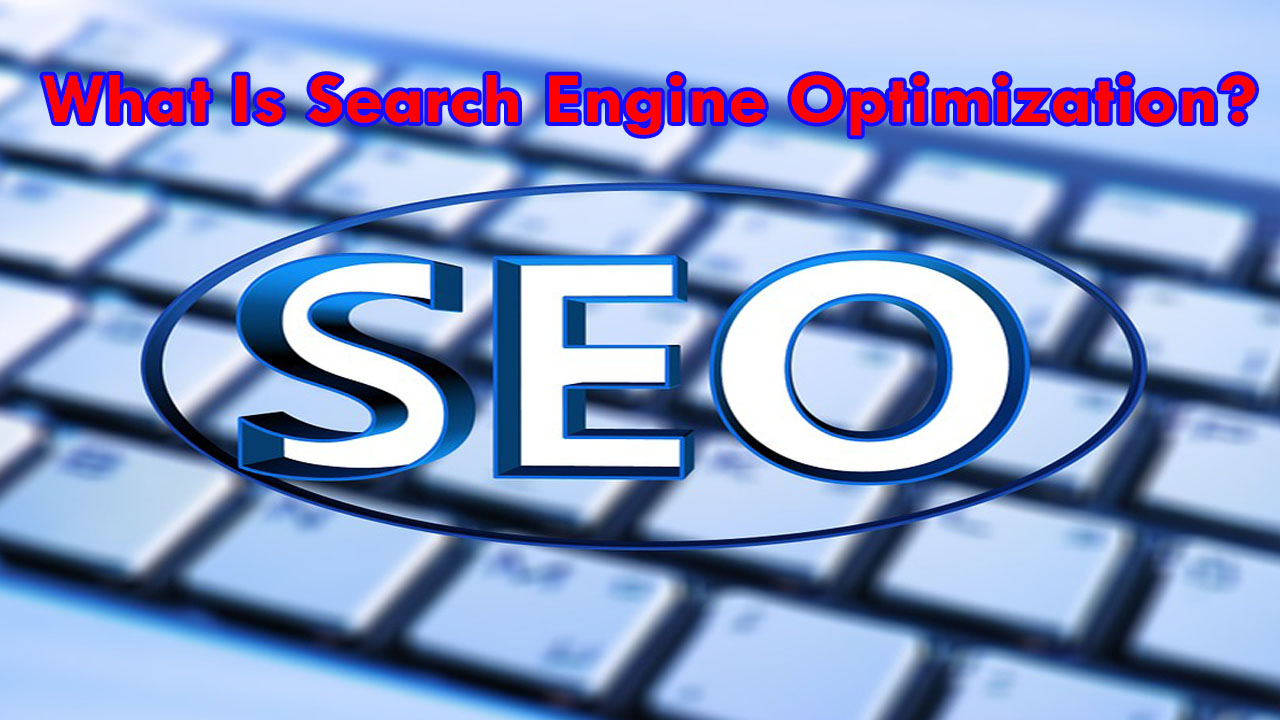 What Is SEO/Search Engine Optimization?