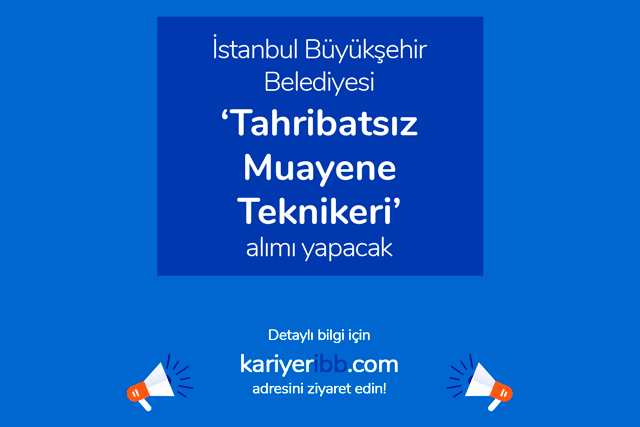 İstanbul Büyükşehir Belediyesi tahribatsız muayene teknikeri alımı yapacak. İBB iş ilanları kariyeribb.com'da!