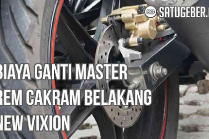 Segini Biaya Ganti Master Rem Cakram Belakang New Vixion