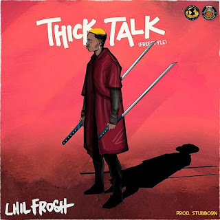 [Music] Lil Frosh – Thick Talk (Freestyle)