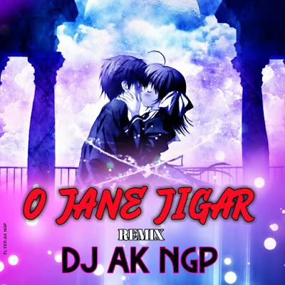 O Jane Jigar Remix  DJ AK NGP