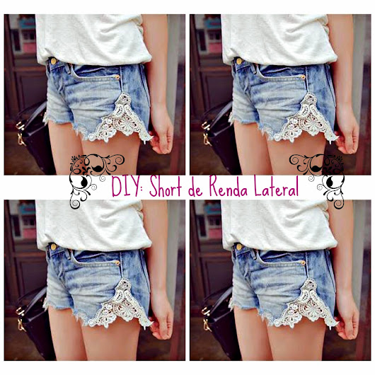 Garotas e tal...: DIY: Short de Renda Lateral
