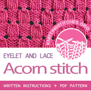 Eyelet and Lace Stitches. #howtoknit the Acorn Stitch Pattern. FREE written instructions, PDF knitting pattern.  #knittingstitches #knitting #knittingstitchpatterns