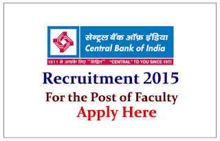 Central Bank of India Recruitment 2015 for the post of Faculty