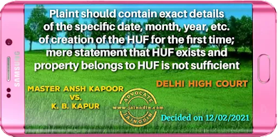 Plaint should contain exact details of the specific date, month, year, etc.of creation of the HUF for the first time; mere statement that HUF exists and property belongs to HUF is not sufficient