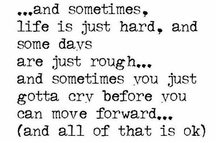 favorite fertility and fitness quotes; ...and sometimes, life is just hard, and some days are just rough... and sometimes you just gotta cry before you can move forward... (and all of that is ok)