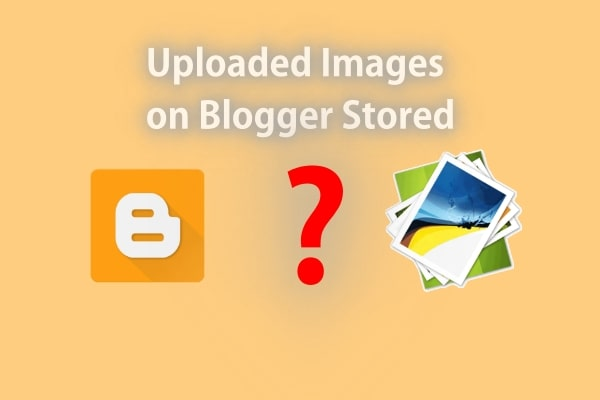 Where are Uploaded Images on Blogger Stored