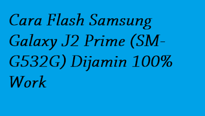 Cara Flash Samsung Galaxy J2 Prime (SM-G532G) Dijamin 100% Work
