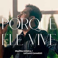 Baixar Música Gospel Porque Ele Vive - Ipalpha e Luciano Camargo Mp3