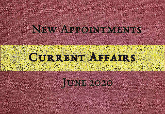 Current Affairs: New Appointments of June 2020