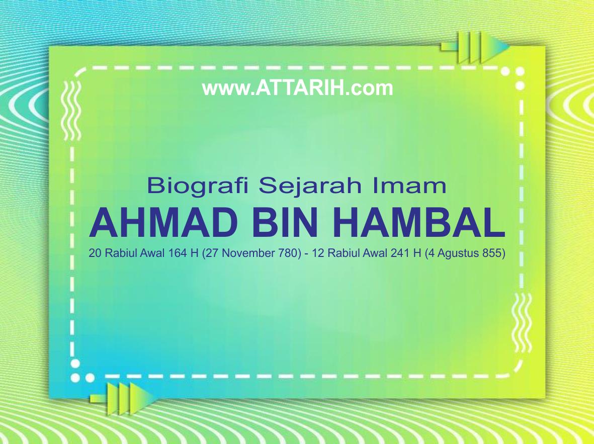 Biografi Sejarah Kehidupan dan Nasab Imam Ahmad Bin Hambal (164 - 241 H)