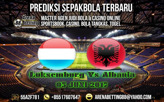 PREDIKSI LUKSEMBURG VS ALBANIA 05 JUNI 2017