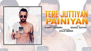TERE JUTTIYAN PAINIYAN LYRICS – Garry Sandhu