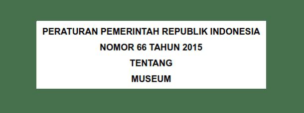 Peraturan Pemerintah Nomor 66 Tahun 2015 Tentang Museum