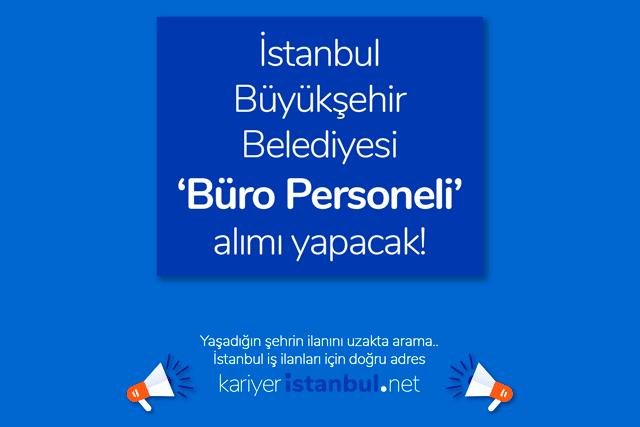 İstanbul Büyükşehir Belediyesi büro personeli alımı yapacak. İBB büro personeli alımı ilanına kimler başvurabilir? İBB iş ilanları kariyeristanbul.net'te!