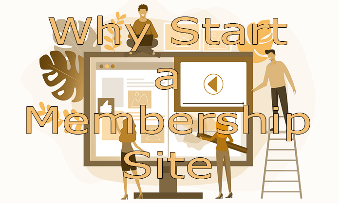Why Start a Membership Site