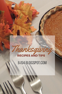 http://b-is4.blogspot.com/2015/11/thanksgiving-recipes-tips.html