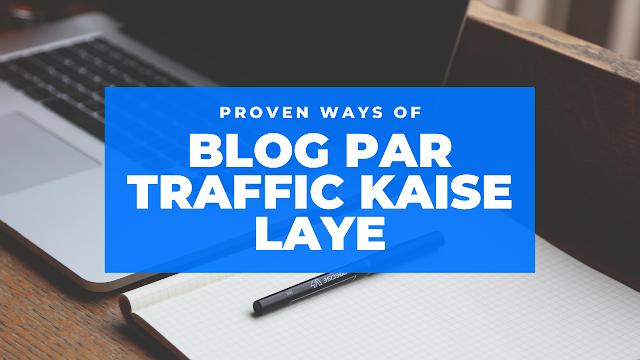 blog pr traffic kaise laye-ब्लॉग पर ट्रैफिक कैसे लाये २०२० में-Unique ways