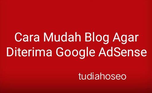 Cara Mudah Blog Agar Diterima Google AdSense - blog yang publisher selalu buat masih ditolak adsense dikarenakan blog yang dibuat tidak sesuai dengan kebijakan google adsense