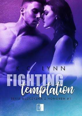 """[PATRONAT MEDIALNY] Przyjaźń, honor i bezinteresowna miłość, czyli recenzja powieści K.C.Lynn pt.""""Figthing temptation"""""""