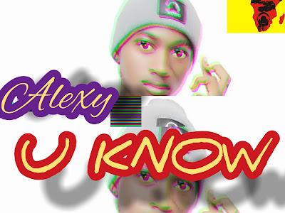 MUSIC: Alexy - U Know