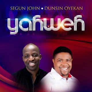 DOWNLOAD: Segun John x Dunsin Oyekan - Yahweh [Audio Mp3, Lyrics & Video]